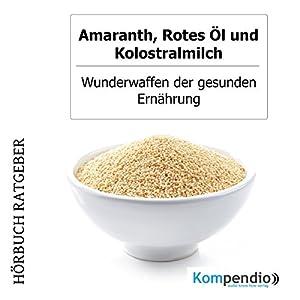 Amaranth, Rotes Öl und Kolostralmilch Hörbuch