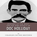 Legends of the West: The Life and Legacy of Doc Holliday    Charles River Editors