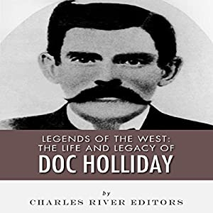 Legends of the West: The Life and Legacy of Doc Holliday Audiobook