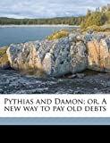 img - for Pythias and Damon; or, A new way to pay old debts book / textbook / text book