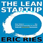 The Lean Startup: How Today's Entrepreneurs Use Continuous Innovation to Create Radically Successful Businesses | Eric Ries