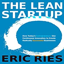 The Lean Startup: How Today's Entrepreneurs Use Continuous Innovation to Create Radically Successful Businesses (       UNABRIDGED) by Eric Ries Narrated by Eric Ries