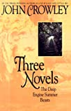 Three Novels: The Deep, Engine Summer, and Beasts (0553373986) by Crowley, John