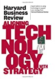 img - for Harvard Business Review on Aligning Technology with Strategy (Harvard Business Review Paperback Series) book / textbook / text book