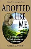 cover of Adopted Like Me: Chosen to Search for Truth, Identity, and a Birthmother