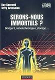 Serons-nous immortels ?: Oméga 3, nanotechnologies, clonage (2100494198) by Ray Kurzweil