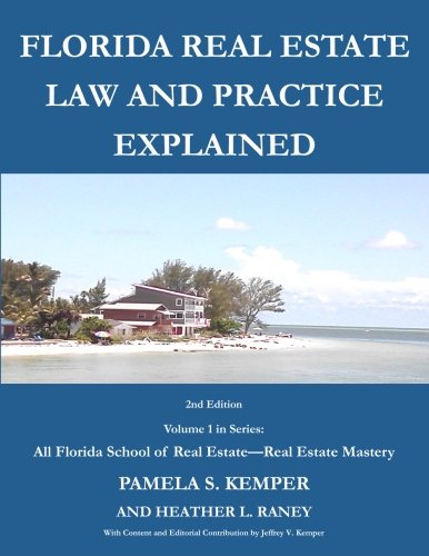 Florida Real Estate Law and Practice Explained (All Florida School of Real Estate – Florida Real Estate Mastery) (Volume 1)