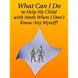 What Can I Do to Help My Child with Math When I Don't Know Any Myself?by Tahir Yaqoob