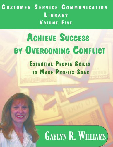 Gaylyn Williams - Achieve Success by Overcoming Conflict. (Customer Service Communication Library)