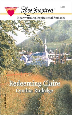 Redeeming Claire (Love Inspired), CYNTHIA RUTLEDGE