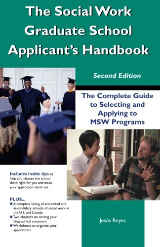 The Social Work Graduate School Applicant's Handbook: The Complete Guide to Selecting and Applying to MSW Programs