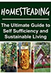 Homesteading:  The Ultimate Guide to...