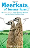 Jayne Collier The Meerkats of Summer Farm: The True Story of Two Orphaned Meerkats and the Family Who Saved Them