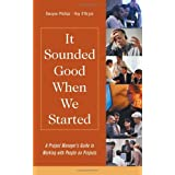It Sounded Good When We Started: A Project Manager's Guide to Working with People on Projects