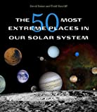The 50 Most Extreme Places in Our Solar System (0674049985) by Baker, David
