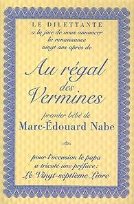Au r�gal des vermines : Pr�c�d� de Le Vingt-septi�me Livre par Marc-�douard Nabe