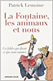 echange, troc Patrick Lemoine - La Fontaine, les animaux et nous: Ces fables qui disent ce que nous sommes