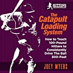 Catapult Loading System: How to Teach 100-Pound Hitters to Consistently Drive the Ball 300-Feet | Joey D Myers