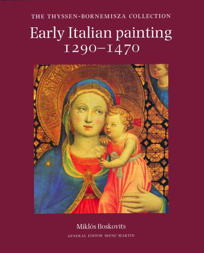 Early Italian Painting 1290-1470: Thyssen-Bornemisza Collection (The Thyssen-Bornemisza collection)