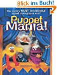 Puppet Mania!: The World's Most Incre...