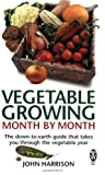 John Harrison Vegetable Growing Month-by-Month: The down-to-earth guide that takes you through the vegetable year