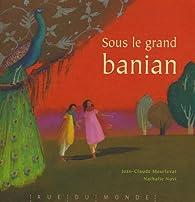 Sous le grand banian - Jean-Claude Mourlevat,Nathalie Novie