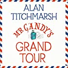 Mr Gandy's Grand Tour Audiobook by Alan Titchmarsh Narrated by Alan Titchmarsh