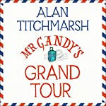 Mr Gandy's Grand Tour | Alan Titchmarsh