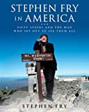 Stephen Fry in America: Fifty States and the Man Who Set Out to See Them All (0061456381) by Fry, Stephen