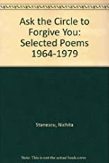 Ask the Circle to Forgive You: Selected Poems 1964-1979