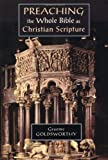 Preaching the Whole Bible as Christian Scripture: The Application of Biblical Theology to Expository Preaching (0802847307) by Goldsworthy, Graeme