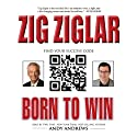 Born to Win: Find Your Success Code (       UNABRIDGED) by Zig Ziglar, Tom Ziglar Narrated by Andy Andrews