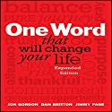 One Word That Will Change Your Life: Expanded Edition Audiobook by Jon Gordon, Dan Britton, Jimmy Page Narrated by Jon Gordon, Dan Britton, Jimmy Page