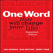 One Word That Will Change Your Life: Expanded Edition (       UNABRIDGED) by Jon Gordon, Dan Britton, Jimmy Page Narrated by Jon Gordon, Dan Britton, Jimmy Page