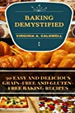 Baking Demystified: 50 Easy And Delicious Grain-Free And Gluten-Free Baking Recipes (Weight watchers) (Volume 2)