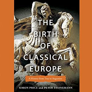 The Birth of Classical Europe: A History from Troy to Augustine | [Simon Price, Peter Thonemann]