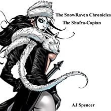 The SnowRaven Chronicles: The Shafra-Copian (       UNABRIDGED) by A J Spencer Narrated by Matt Franklin