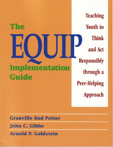 The Equip Implementation Guide: Teaching Youth to Think and Act Responsibly Through a Peer-Helping Approach PDF