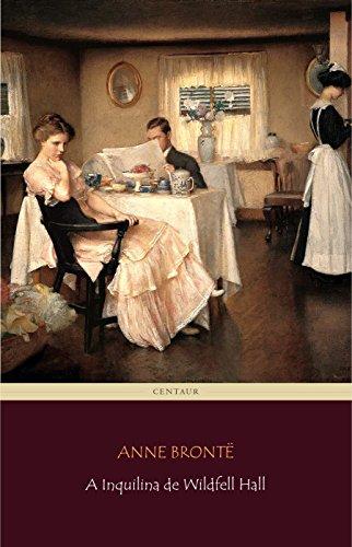 Anne Brontë - A Inquilina de Wildfell Hall (Portuguese Edition)