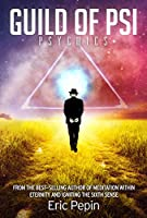 Guild of PSI: Psychic Abilities - the Link Between Paranormal and Spiritual Realities (English Edition)