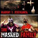 The Masked Family (       UNABRIDGED) by Robert T. Jeschonek Narrated by Randy Hames