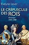 Le Crépuscule des rois : Chronique 1757-1789