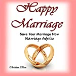 Happy Marriage: Save Your Marriage Now: Marriage Advice | Christian Olsen