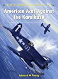 img - for American Aces against the Kamikaze (Aircraft of the Aces) book / textbook / text book
