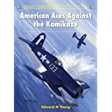 American Aces against the Kamikaze (Aircraft of the Aces) ~ Edward M. Young