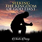 Seeking the Kingdom First: Charles Finney Sermons | Charles Finney