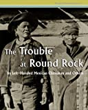 img - for The Trouble at Round Rock: by Left-Handed Mexican Clansman and Others (Navajo Historical Series) (Volume 2) book / textbook / text book