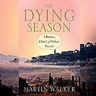 The Dying Season: Bruno, Chief of Police, Book 8 Hörbuch von Martin Walker Gesprochen von: Peter Noble