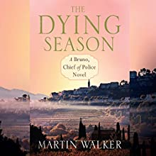 The Dying Season: Bruno, Book 8 (       UNABRIDGED) by Martin Walker Narrated by Peter Noble