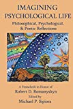 Imagining Psychological Life: Philosophical, Psychological & Poetic Reflections -- A Festschrift in Honor of Robert D. Romanyshyn, PH.D.